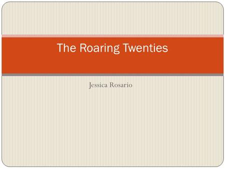 Jessica Rosario The Roaring Twenties. A Booming Economy: The 1920's Income increases People purchase more goods Companies earn higher profits Companies.