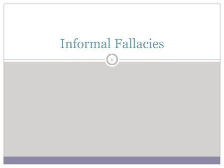 Informal Fallacies 1. 2 Formal Vs Informal Fallacies A fallacy is a defect in an argument other than its having false premises. It refers to a defect.