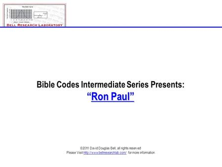 "Bible Codes Intermediate Series Presents: ""Ron Paul"" ©2011 David Douglas Bell, all rights reserved Please Visit  for more."