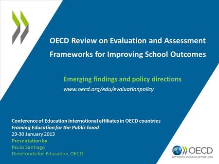OECD Review on Evaluation and Assessment Frameworks for Improving School Outcomes www.oecd.org/edu/evaluationpolicy Conference of Education International.