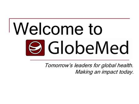 Tomorrow's leaders for global health. Making an impact today. Welcome to.