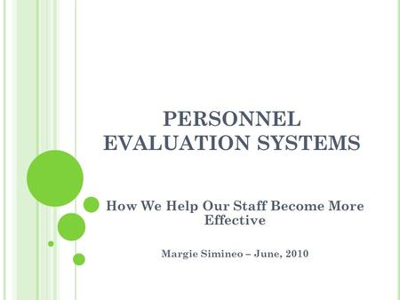 PERSONNEL EVALUATION SYSTEMS How We Help Our Staff Become More Effective Margie Simineo – June, 2010.