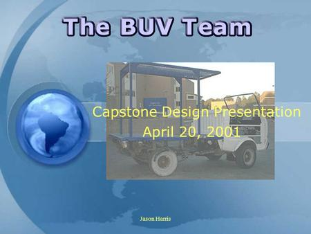 Jason Harris Capstone Design Presentation April 20, 2001.