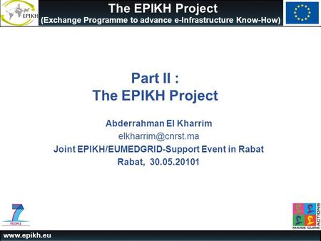 The EPIKH Project (Exchange Programme to advance e-Infrastructure Know-How) Part II : The EPIKH Project Abderrahman El Kharrim