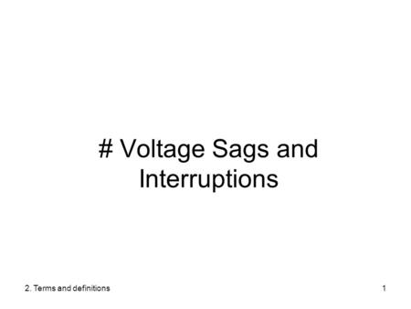 2. Terms and definitions1 # Voltage Sags and Interruptions.