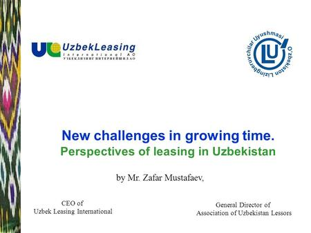 New challenges in growing time. Perspectives of leasing in Uzbekistan by Mr. Zafar Mustafaev, CEO of Uzbek Leasing International General Director of Association.