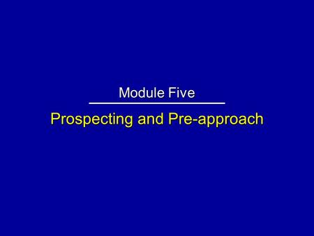 Prospecting and Pre-approach Module Five. Why Buyers Won't See Salespeople 1.They may __________________ of the salesperson's firm. 2.They may have _______;
