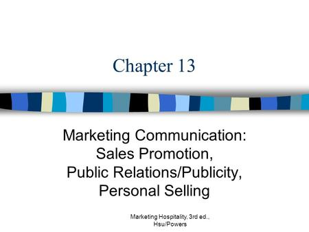Marketing Hospitality, 3rd ed., Hsu/Powers Chapter 13 Marketing Communication: Sales Promotion, Public Relations/Publicity, Personal Selling.