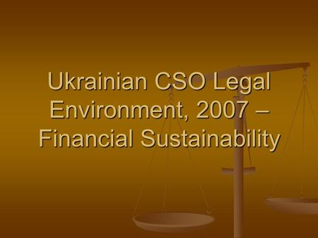 Ukrainian CSO Legal Environment, 2007 – Financial Sustainability.