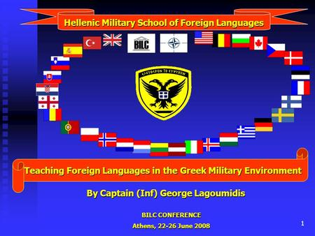BILC CONFERENCE Athens, 22-26 June 2008 1 Hellenic Military School of Foreign Languages Teaching Foreign Languages in the Greek Military Environment By.