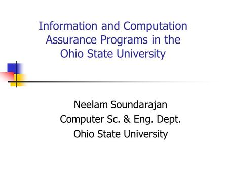 Information and Computation Assurance Programs in the Ohio State University Neelam Soundarajan Computer Sc. & Eng. Dept. Ohio State University.