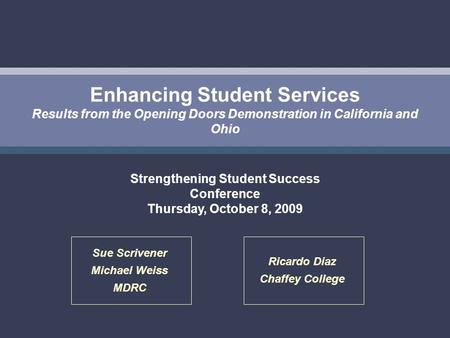 Enhancing Student Services Results from the Opening Doors Demonstration in California and Ohio Strengthening Student Success Conference Thursday, October.