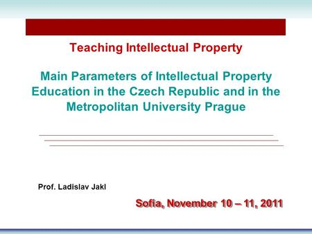 Teaching Intellectual Property Main Parameters of Intellectual Property Education in the Czech Republic and in the Metropolitan University Prague Prof.