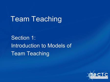 Team Teaching Section 1: Introduction to Models of Team Teaching.