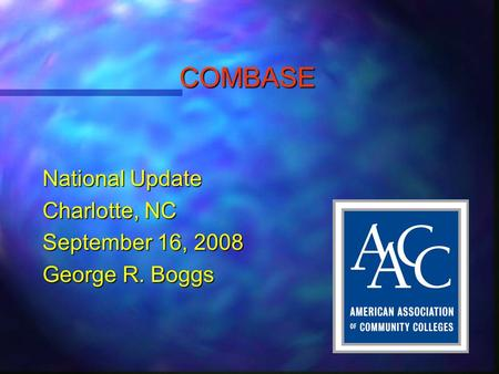 COMBASE National Update Charlotte, NC September 16, 2008 George R. Boggs.