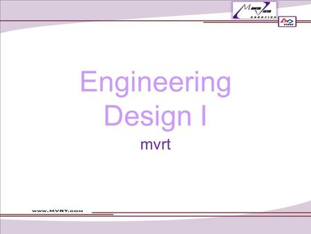 Engineering Design I mvrt. Table of Contents Design Constraints Constraints Design constraints –Functionality –Machine-able –Feasibility –Time –Size –Weight.