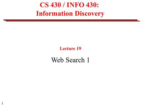1 CS 430 / INFO 430: Information Discovery Lecture 19 Web Search 1.