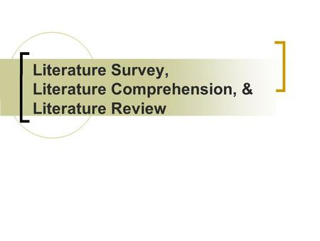 <strong>Literature</strong> Survey, <strong>Literature</strong> Comprehension, & <strong>Literature</strong> <strong>Review</strong>.