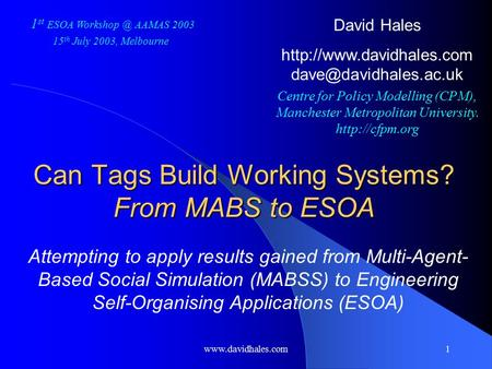 Www.davidhales.com1 Can Tags Build Working Systems? From MABS to ESOA Attempting to apply results gained from Multi-Agent- Based Social Simulation (MABSS)