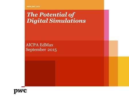 The Potential of Digital Simulations AICPA EdMax September 2015 www.pwc.com.