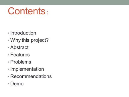 Contents : Introduction Why this project? Abstract Features Problems Implementation Recommendations Demo.