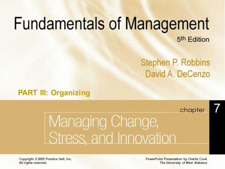 PowerPoint Presentation by Charlie Cook The University of West Alabama Copyright © 2005 Prentice Hall, Inc. All rights reserved. Chapter 7 Managing Change,