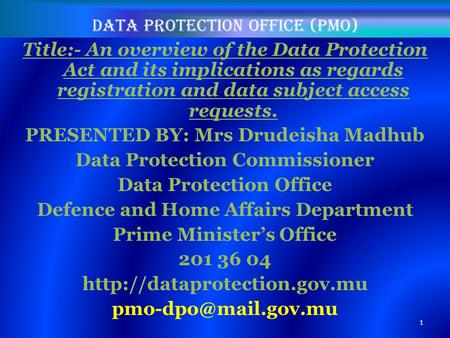 Data protection office (PMO) Title:- An overview of the Data Protection Act and its implications as regards registration and data subject access requests.