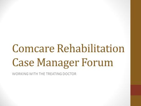 Comcare Rehabilitation Case Manager Forum WORKING WITH THE TREATING DOCTOR.