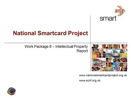 Www.nationalsmartcardproject.org.uk www.scnf.org.uk National Smartcard Project Work Package 8 – Intellectual Property Report.