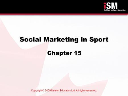 Copyright © 2009 Nelson Education Ltd. All rights reserved. Social Marketing in Sport Chapter 15.