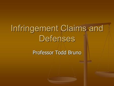 Infringement Claims and Defenses Professor Todd Bruno.
