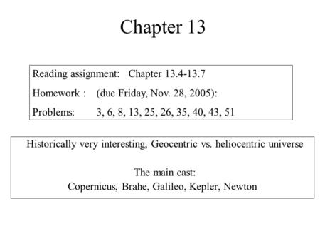 Chapter 13 Reading assignment: Chapter 13.4-13.7 Homework :(due Friday, Nov. 28, 2005): Problems:3, 6, 8, 13, 25, 26, 35, 40, 43, 51 Historically very.