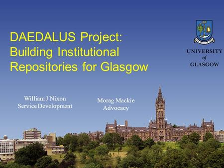 DAEDALUS Project: Building Institutional Repositories for Glasgow William J Nixon Service Development Morag Mackie Advocacy.