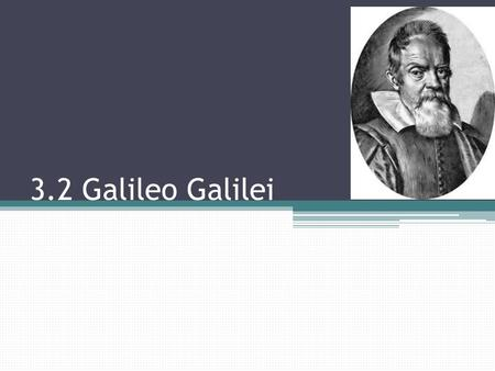 3.2 Galileo Galilei. Biography (1564 – 1642) Started with medicine. Taught science and math at Pisa University. 1590: became a professor 1609: started.