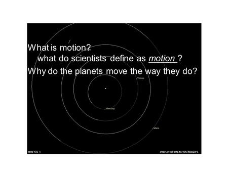 What is motion? what do scientists define as motion ? Why do the planets move the way they do?