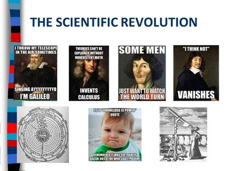 THE SCIENTIFIC REVOLUTION. ■ It is the beginning of a great intellectual transformation that leads to the modern world ■ Concurrent with other major events.