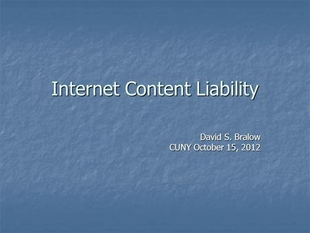 Internet Content Liability David S. Bralow CUNY October 15, 2012.