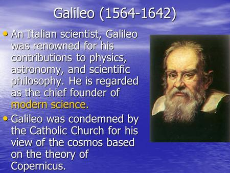 Galileo (1564-1642) An Italian scientist, Galileo was renowned for his contributions to physics, astronomy, and scientific philosophy. He is regarded as.