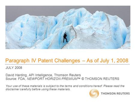 Paragraph IV Patent Challenges – As of July 1, 2008 JULY 2008 David Harding, API Intelligence, Thomson Reuters Source: FDA, NEWPORT HORIZON PREMIUM TM.
