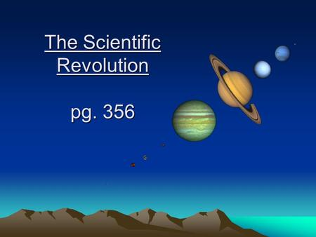 The Scientific Revolution pg. 356. Why look up at the stars? Once seen as omens and used for fortune telling Help us see our place in the universe We.
