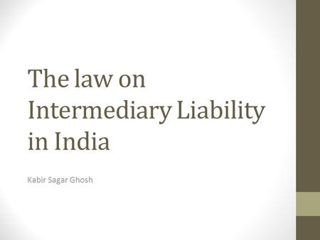 The law on Intermediary Liability in India Kabir Sagar Ghosh.