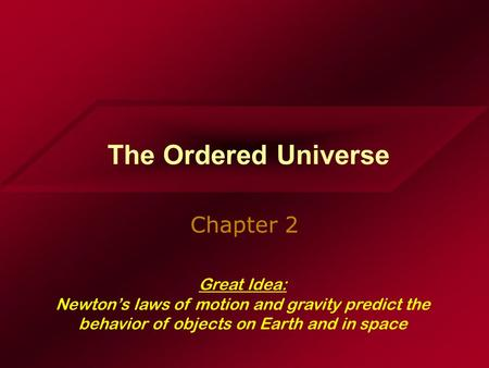 The Ordered Universe Chapter 2 Great Idea: Newton's laws of motion and gravity predict the behavior of objects on Earth and in space.