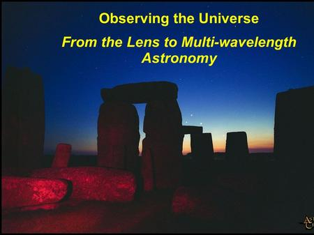Observing the Universe From the Lens to Multi-wavelength Astronomy.