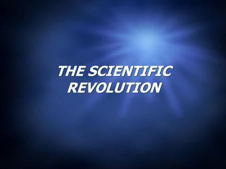 THE SCIENTIFIC REVOLUTION.  How did the Scientific Revolution reflect the values and ideals of the Renaissance?  In what ways did the Scientific Revolution.