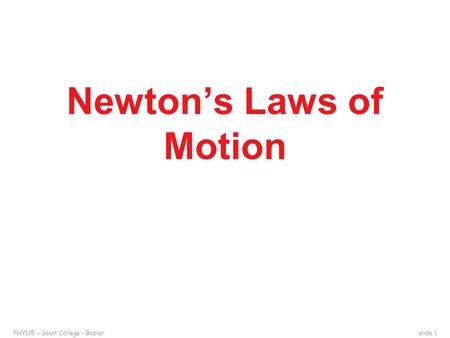 PHY115 – Sault College – Bazlurslide 1 Newton's Laws of Motion.