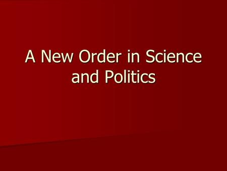 A New Order in Science and Politics. The seventeenth century saw a wave of new thinking about human knowledge, our place in the world, and our place in.
