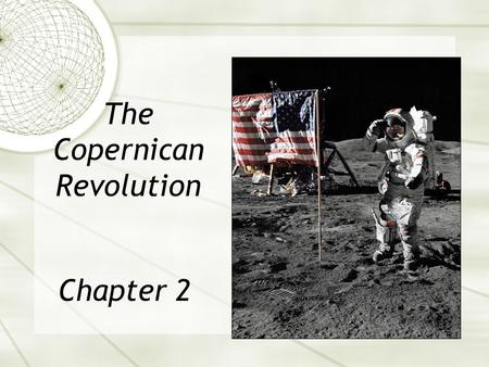 Chapter 2 The Copernican Revolution. Chapter 2 Learning Objectives  Know the differences and similarities between the geocentric and heliocentric models.