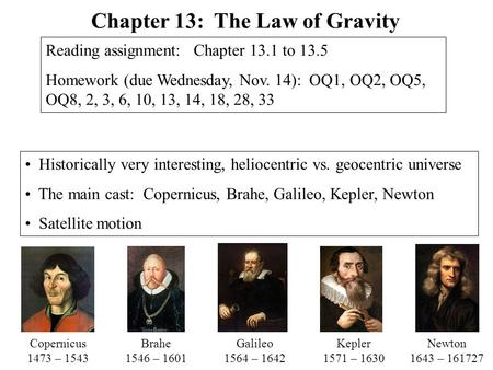 Historically very interesting, heliocentric vs. geocentric universe The main cast: Copernicus, Brahe, Galileo, Kepler, Newton Satellite motion Chapter.
