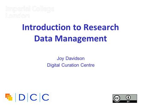 Introduction to Research Data Management Joy Davidson Digital Curation Centre.