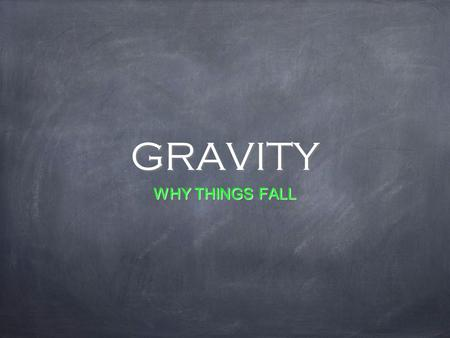 GRAVITY WHY THINGS FALL. Believed that heavier objects fall faster than lighter ones. aristotle - (384-322 B.C.)
